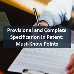 Provisional and Complete Specification in Patent Must-Know Points