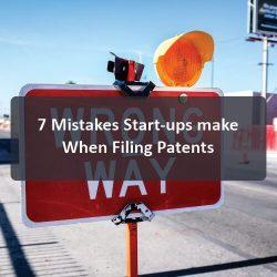7 Mistakes Startups make while Filing patents